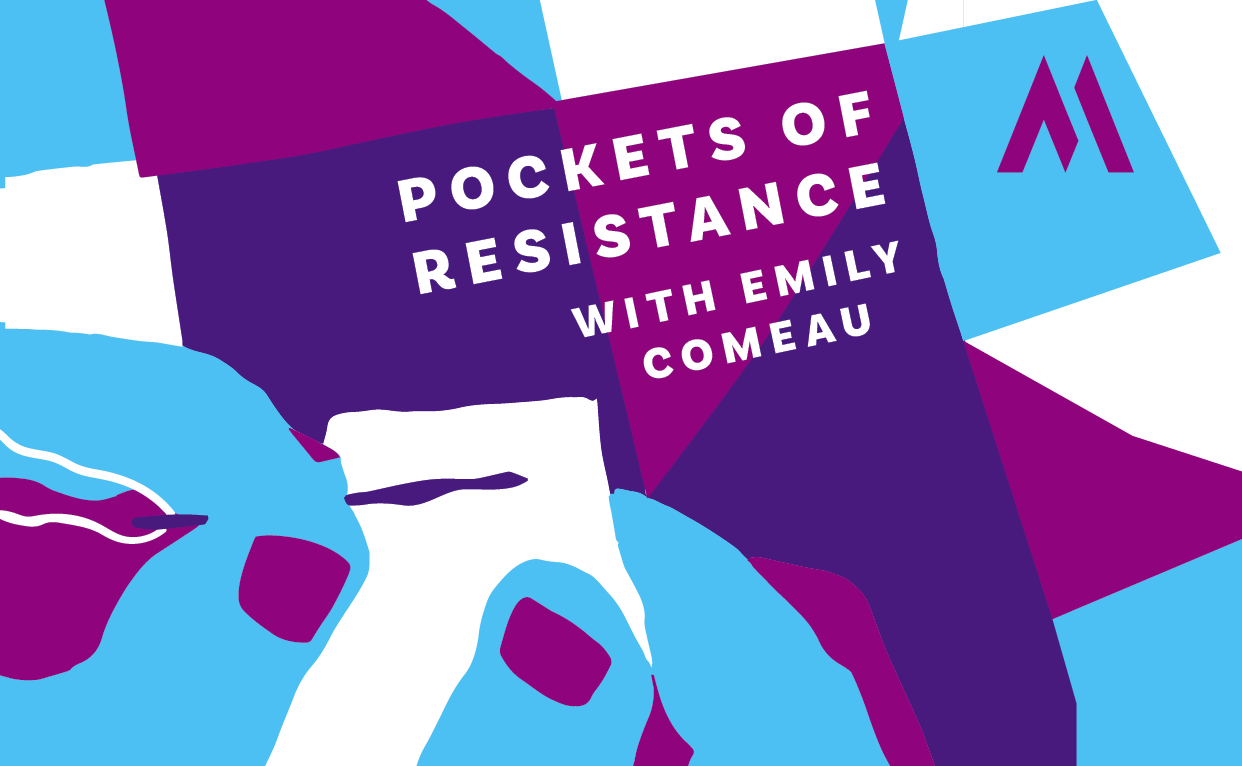 Pockets of Resistance with Emily Comeau